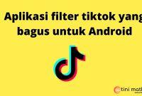 Aplikasi filter tiktok yang bagus untuk Android